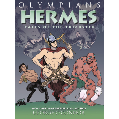 FIRST SECOND OLYMPIANS 10: HERMES TALES OF THE TRICKSTER