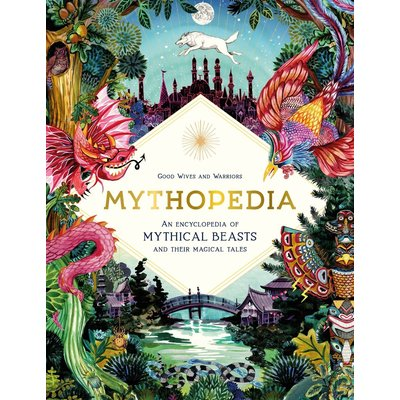 LAURENCE KING PUBLISHING MYTHOPEDIA: AN ENCYCLOPEDIA OF MYTHICAL BEASTS AND THEIR MAGICAL TALES