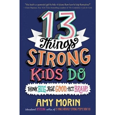 HARPERCOLLINS PUBLISHING 13 THINGS STRONG KIDS DO: THINK BIG, FEEL GOOD, ACT BRAVE