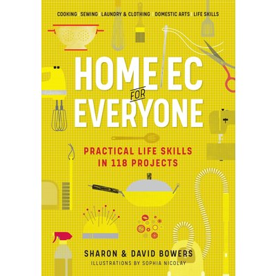 WORKMAN PUBLISHING HOME EC FOR EVERYONE: PRACTICAL LIFE SKILLS IN 118 PROJECTS PB BOWERS
