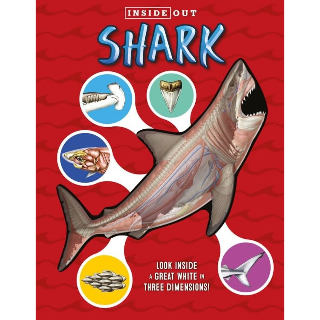 BECKER & MAYER KIDS INSIDE OUT SHARK: LOOK INSIDE A GREAT WHITE IN THREE DIMENSIONS