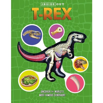 BECKER & MAYER KIDS INSIDE OUT T. REX: EXPLORE THE WORLD'S MOST FAMOUS DINOSAUR
