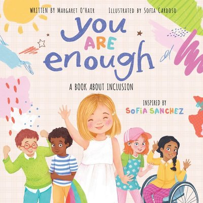 SCHOLASTIC YOU ARE ENOUGH: A BOOK ABOUT INCLUSION