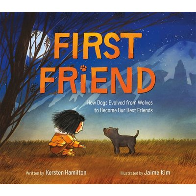 FARRAR, STRAUS & GIROUX FIRST FRIEND: HOW DOGS EVOLVED FROM WOLVES TO BECOME OUR BEST FRIENDS