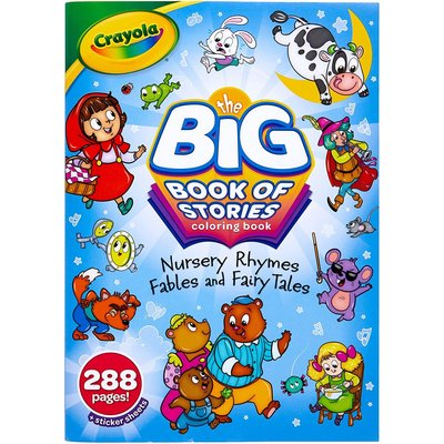 CRAYOLA THE BIG BOOK OF STORIES: NURSERY RHYMES, FABLES, AND FAIRY TALES 288 PAGE COLORING BOOK WITH STICKERS