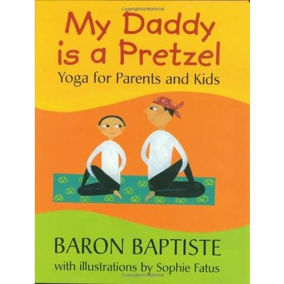 BAREFOOT BOOKS MY DADDY IS A PRETZEL: YOGA FOR PARENTS AND KIDS