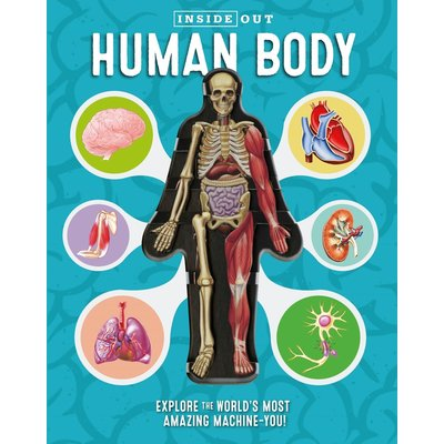 BECKER & MAYER KIDS INSIDE OUT HUMAN BODY: EXPLORE THE WORLD'S MOST AMAZING MACHINE - YOU!