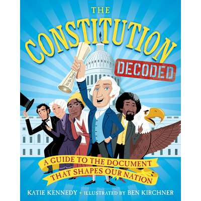 WORKMAN PUBLISHING THE CONSTITUTION DECODED: A GUIDE TO THE DOCUMENT THAT SHAPES OUR NATION