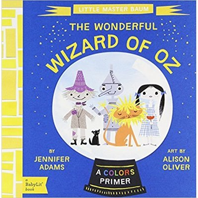 GIBBS SMITH THE WONDERFUL WIZARD OF OZ: A COLORS PRIMER