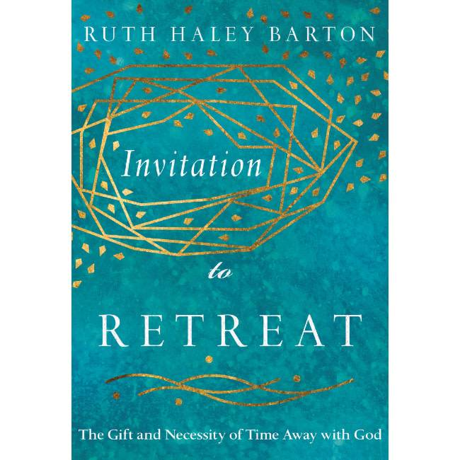 RUTH HALEY BARTON Invitation to Retreat: The Gift and Necessity of Time Away with God