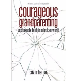 Courageous Grandparenting: Unshakable Faith in a Broken World