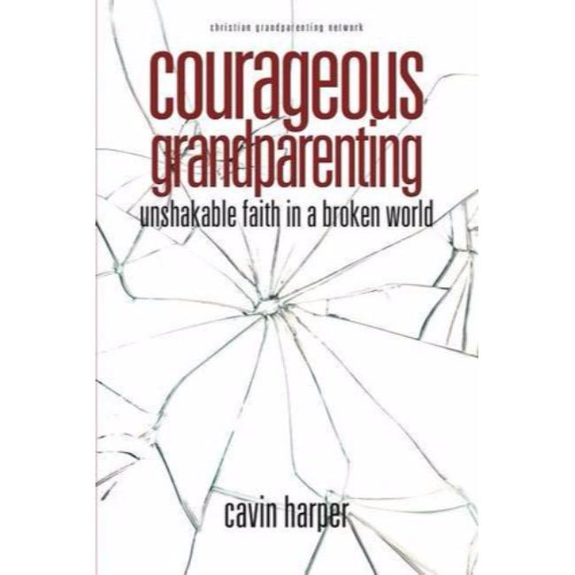 Courageous Grandparenting: Unshakable Faith in a Broken World