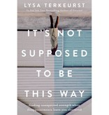 Lysa Terkeurst It's Not Supposed to Be This Way