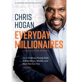 Chris Hogan Everyday Millionaires: How Ordinary People Built Extraordinary Wealth--And How You Can Too