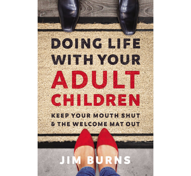 JIM BURNS Doing Life With Your Adult Children
