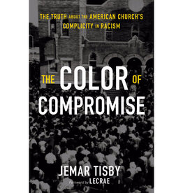 JEMAR TISBY The Color of Compromise: The Truth about the American Church's Complicity in Racism