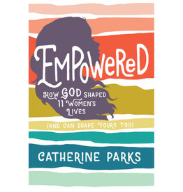 Empowered: How God Shaped 12 Women's Lives (And How He Can Shape Yours Too)
