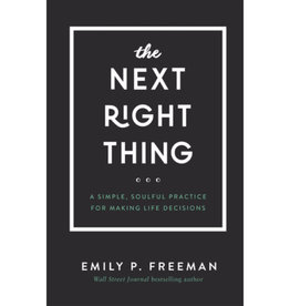 EMILY P FREEMAN The Next Right Thing: A Simple, Soulful Practice for Making Life Decisions