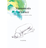 WES PICKERING Monuments of Grace: Living a Life Laid Down in Authentic Worship