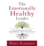 PETER SCAZZERO The Emotionally Healthy Leader