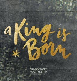 SEACOAST MUSIC A King Is Born CD