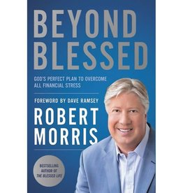 Robert Morris Beyond Blessed: God's Perfect Plan to Overcome All Financial Stress
