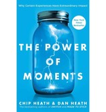 CHIP HEATH The Power of Moments: Why Certain Experiences Have Extraordinary Impact