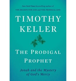 TIMOTHY KELLER The Prodigal Prophet: Jonah and the Mystery of God's Mercy