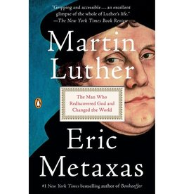 ERIC METAXAS Martin Luther: The Man Who Rediscovered God and Changed the World