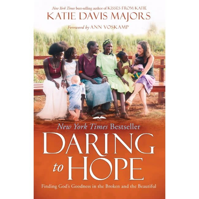 KATIE DAVIS MAJORS Daring to Hope: Finding God's Goodness in the Broken and the Beautiful