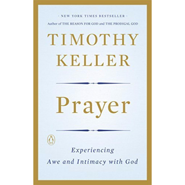 TIMOTHY KELLER Prayer: Experiencing Awe and Intimacy with God
