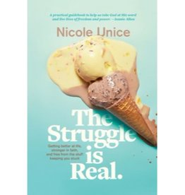 Nicole Unice The Struggle Is Real: Getting Better at Life, Stronger in Faith, and Free from the Stuff Keeping You Stuck
