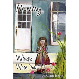 Migsie Jensen Mommy, Where Were You?