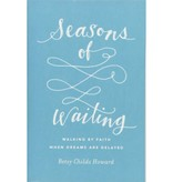 BETSY HOWARD CHILDS Seasons of Waiting: Walking by Faith When Dreams Are Delayed