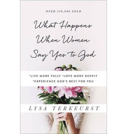 LYSA TERKEURST What Happens When Women Say Yes to God: Embracing God's Amazing Adventure for You