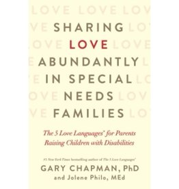 GARY CHAPMAN Sharing Love Abundantly in Special Needs Families: The 5 Love Languages for Parents Raising Children with Disabilities