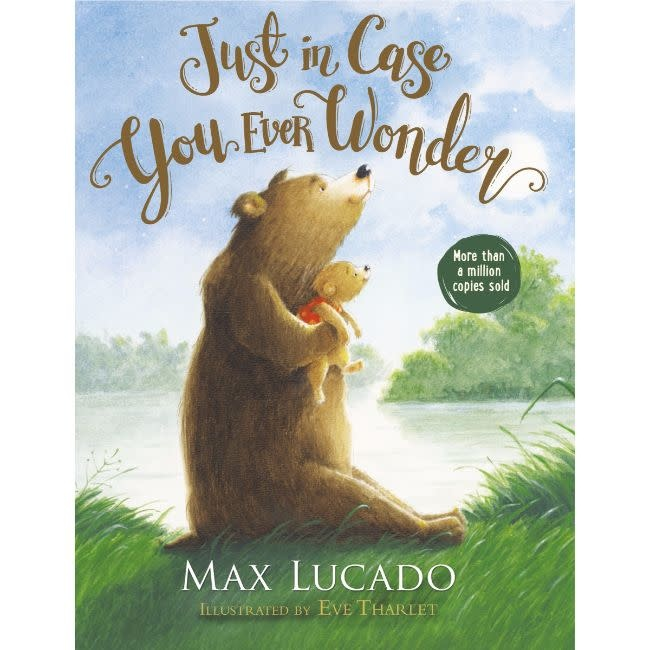 Max Lucado Just In Case You Ever Wonder