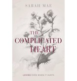 SARAH MAE The Complicated Heart: Loving Even When It Hurts