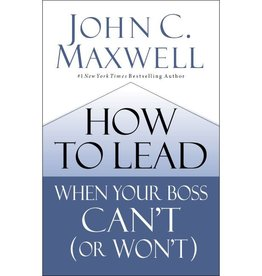 JOHN MAXWELL How to Lead When Your Boss Can't (or Won't)