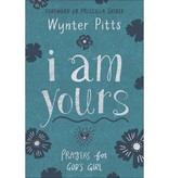 WYNTER PITTS I Am Yours: Prayers for God's Girl
