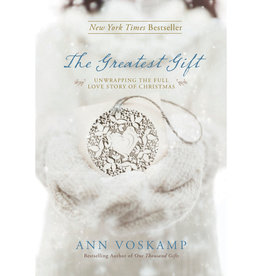 ANN VOSKAMP The Greatest Gift: Unwrapping The Full Love Story Of Christmas