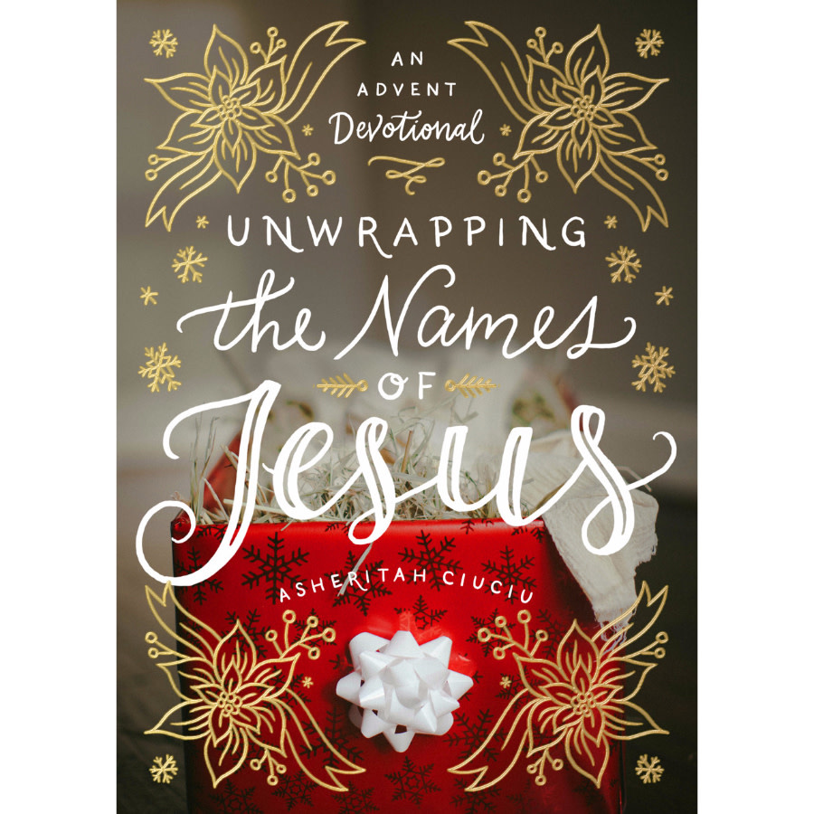 ASHERITAH CIUCIU Unwrapping the Names of Jesus: An Advent Devotional