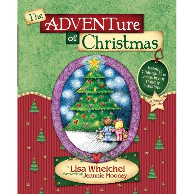 LISA WHELCHEL The Adventure Of Christmas: Helping Children Find Jesus In Our Holiday Traditions