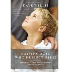 DAVE WILLIS Raising Boys Who Respect Girls