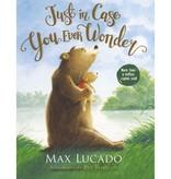Max Lucado Just in Case You Ever Wonder (Board Book)
