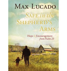 Max Lucado Safe in the Shepherd's Arms: Hope and Encouragement from Psalm 23