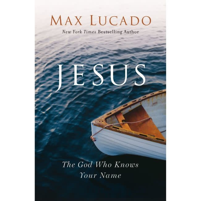 Max Lucado Jesus: The God Who Knows Your Name