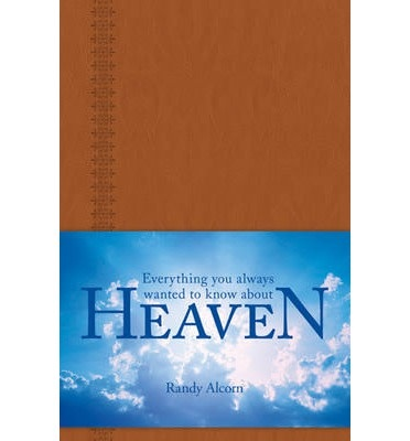 Randy Alcorn Everything You've Always Wanted To Know About Heaven