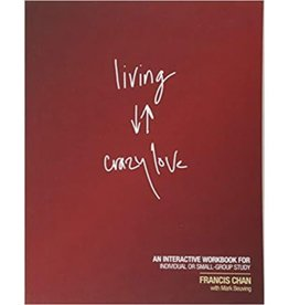 FRANCIS CHAN Living Crazy Love: An Interactive Workbook for Individual or Small-Group Study