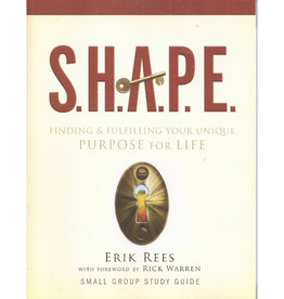 Rick Warren S.H.A.P.E.: Finding and Fulfilling Your Unique Purpose for Life Study Guide